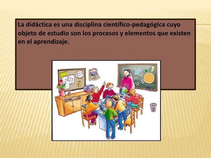 La didáctica es una disciplina científico-pedagógica cuyo objeto de estudio son los procesos y elementos que existen en el...