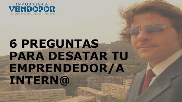 6 PREGUNTAS PARA DESATAR TU EMPRENDEDOR/A INTERN@