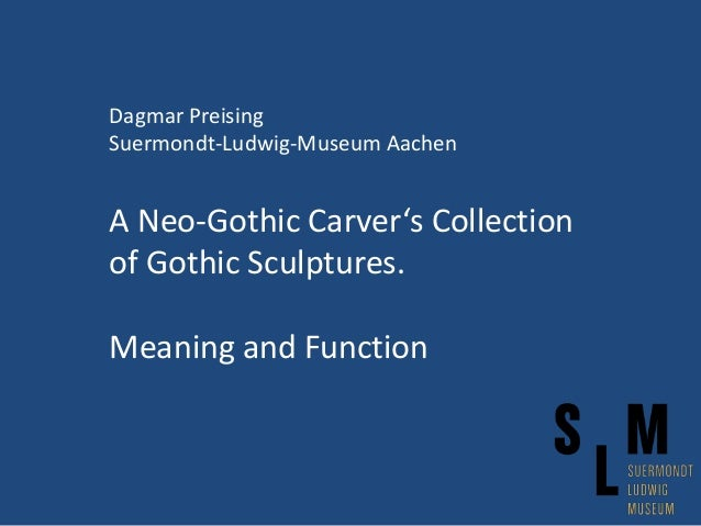 Dagmar Preising Suermondt-Ludwig-Museum Aachen A Neo-Gothic Carver's Collection of Gothic Sculptures. Meaning and Function