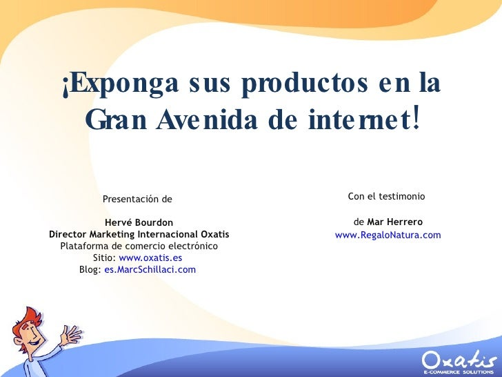 ¡Exponga sus productos en la Gran Avenida de internet! Presentación de  Hervé Bourdon Director Marketing Internacional Oxa...