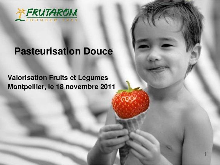 Pasteurisation DouceValorisation Fruits et LégumesMontpellier, le 18 novembre 2011                                   1