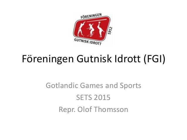 Föreningen Gutnisk Idrott (FGI) Gotlandic Games and Sports SETS 2015 Repr. Olof Thomsson