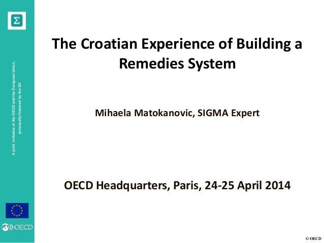 © OECD AjointinitiativeoftheOECDandtheEuropeanUnion, principallyfinancedbytheEU The Croatian Experience of Building a Reme...