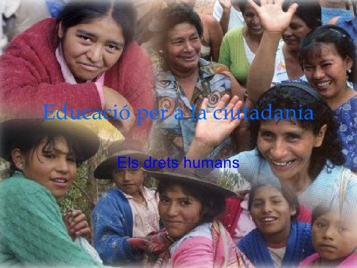 Educació per a la ciutadania Els drets humans