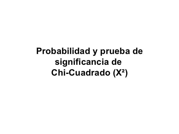Probabilidad y prueba de significancia de   Chi-Cuadrado (X²)