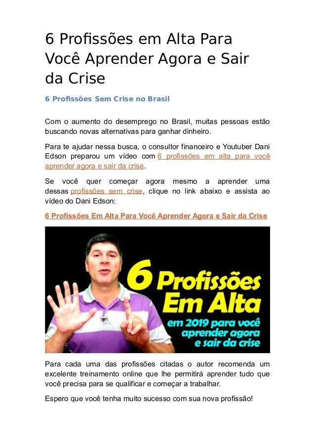 6 Profiss�es em Alta Para Voc� Aprender Agora e Sair da Crise 6 Profiss�es Sem Crise no Brasil Com o aumento do desemprego...