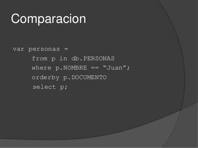 """Comparacion var personas = from p in db.PERSONAS where p.NOMBRE == """"Juan""""; orderby p.DOCUMENTO select p;"""