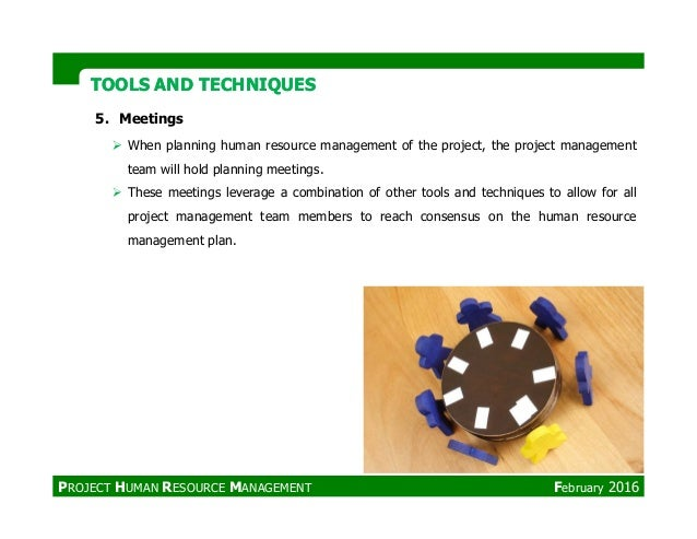 TOOLS AND TECHNIQUESTOOLS AND TECHNIQUES 5. Meetings When planning human resource management of the project, the project m...