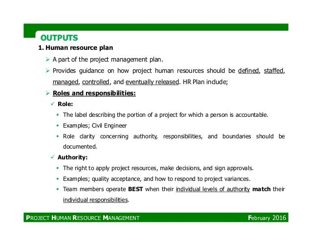 OUTPUTSOUTPUTS 1. Human resource plan A part of the project management plan. Provides guidance on how project human resour...