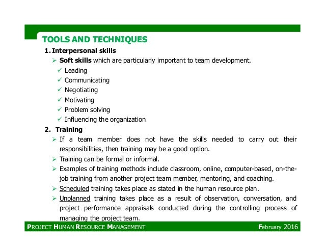 TOOLS AND TECHNIQUESTOOLS AND TECHNIQUES 1. Interpersonal skills Soft skills which are particularly important to team deve...