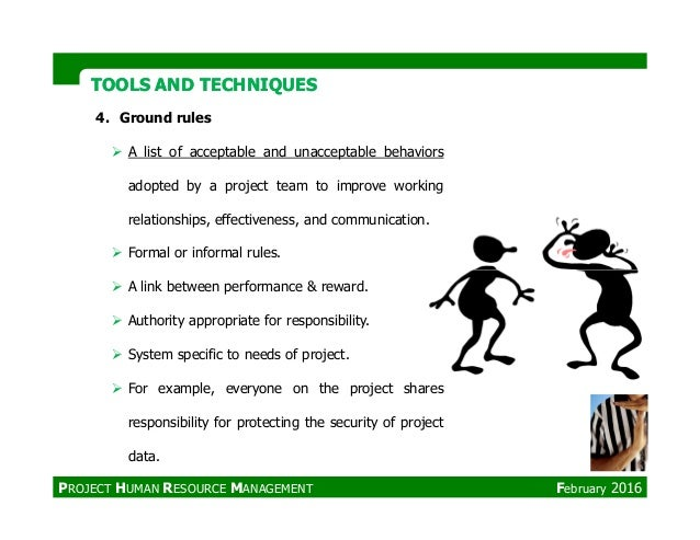 TOOLS AND TECHNIQUESTOOLS AND TECHNIQUES 4. Ground rules A list of acceptable and unacceptable behaviors adopted by a proj...