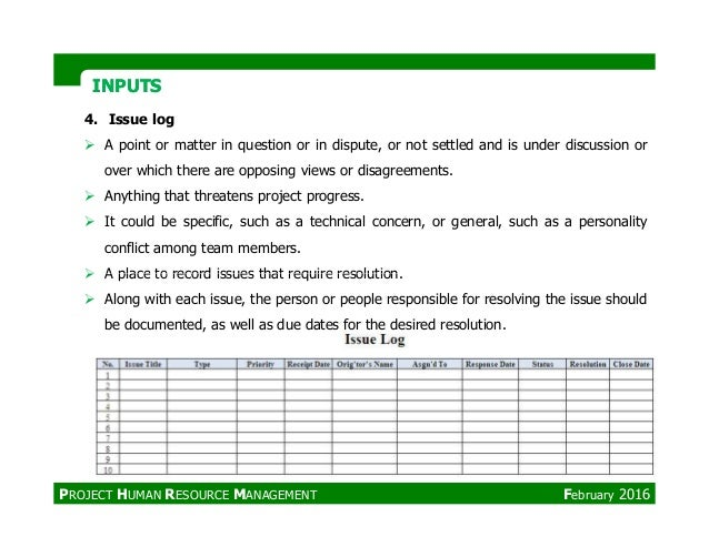 INPUTSINPUTS 4. Issue log A point or matter in question or in dispute, or not settled and is under discussion or over whic...