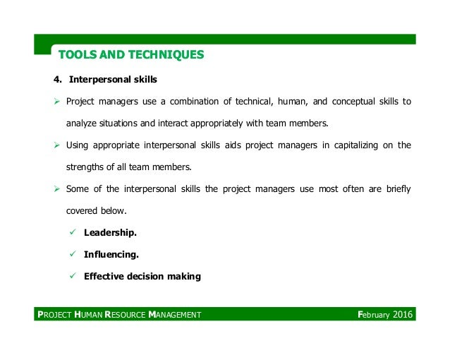 TOOLS AND TECHNIQUESTOOLS AND TECHNIQUES 4. Interpersonal skills Project managers use a combination of technical, human, a...
