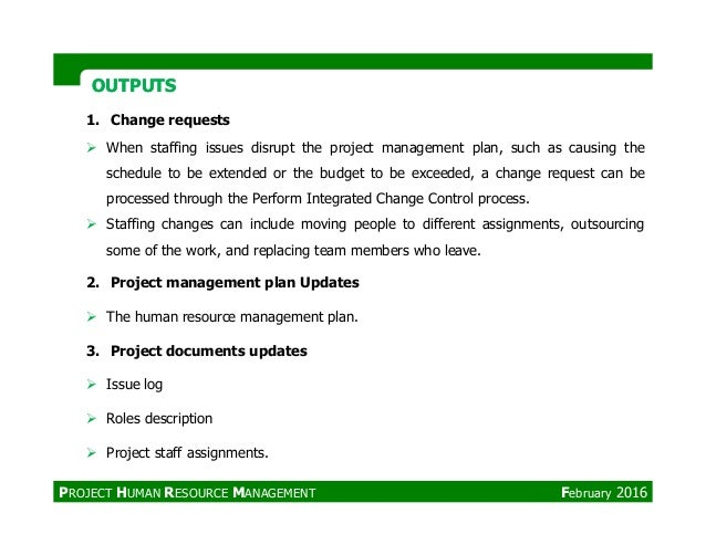 OUTPUTSOUTPUTS 1. Change requests When staffing issues disrupt the project management plan, such as causing the schedule t...