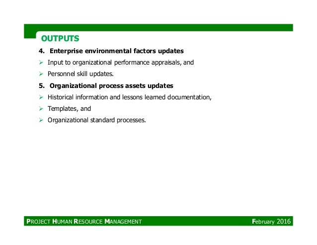OUTPUTSOUTPUTS 4. Enterprise environmental factors updates Input to organizational performance appraisals, and Personnel s...