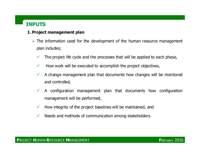 INPUTSINPUTS 1. Project management plan The information used for the development of the human resource management plan inc...