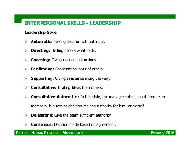 Leadership Style Autocratic: Making decision without input. Directing: Telling people what to do. Coaching: Giving needed ...