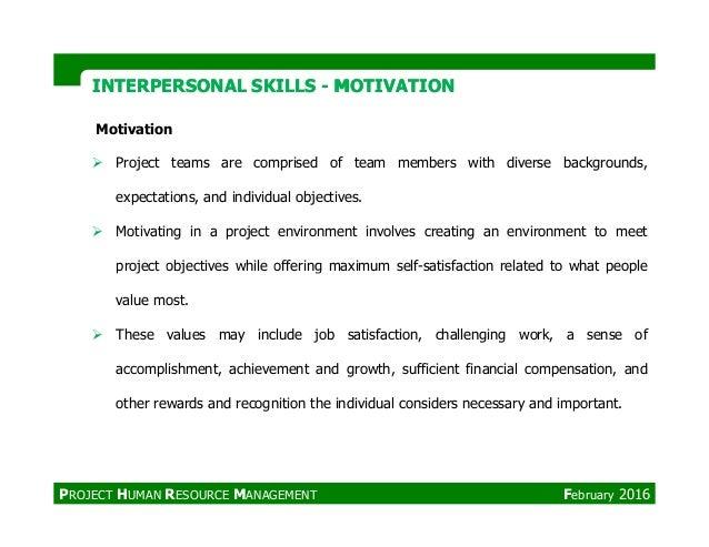 INTERPERSONAL SKILLSINTERPERSONAL SKILLS -- MOTIVATIONMOTIVATION Motivation Project teams are comprised of team members wi...