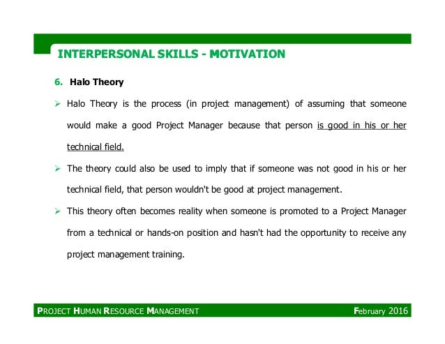 6. Halo Theory Halo Theory is the process (in project management) of assuming that someone would make a good Project Manag...