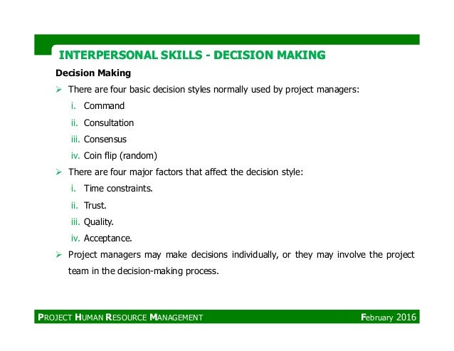 Decision Making There are four basic decision styles normally used by project managers: i. Command ii. Consultation iii. C...