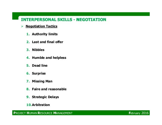INTERPERSONAL SKILLSINTERPERSONAL SKILLS -- NEGOTIATIONNEGOTIATION Negotiation Tactics 1. Authority limits 2. Last and fin...