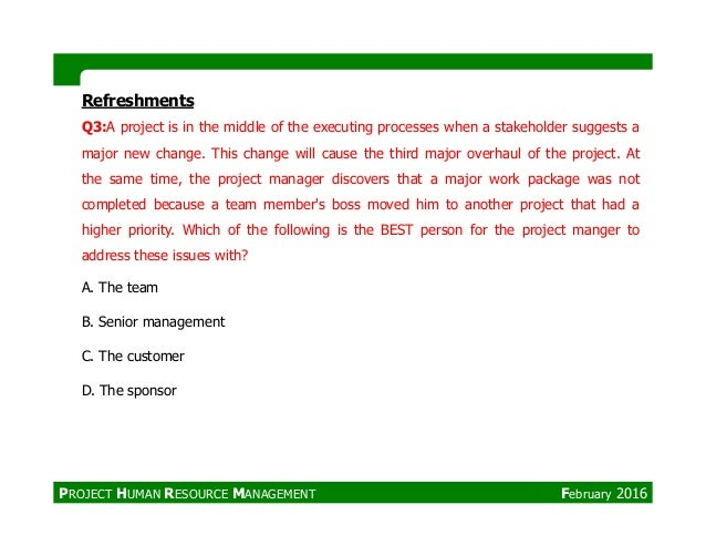 Refreshments Q3:A project is in the middle of the executing processes when a stakeholder suggests a major new change. This...