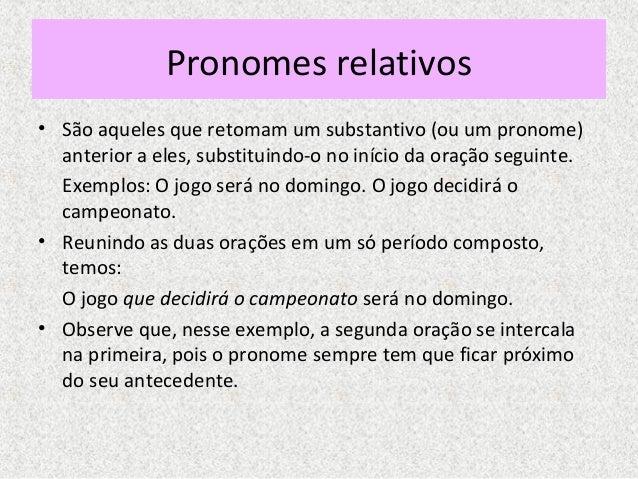 Pronomes relativos • São aqueles que retomam um substantivo (ou um pronome) anterior a eles, substituindo-o no início da o...