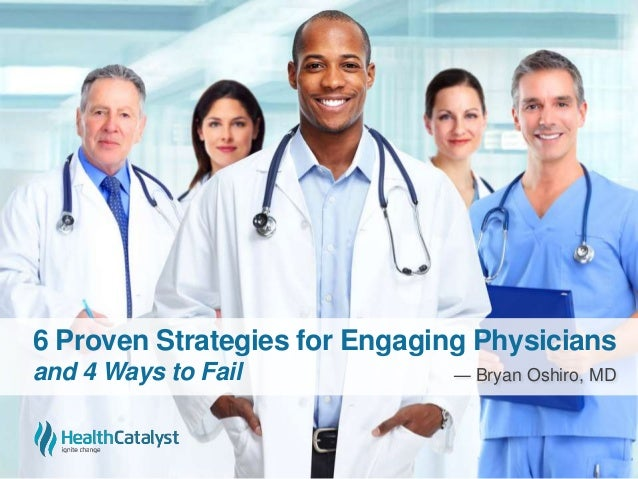 6 Proven Strategies for Engaging Physicians and 4 Ways to Fail ― Bryan Oshiro, MD