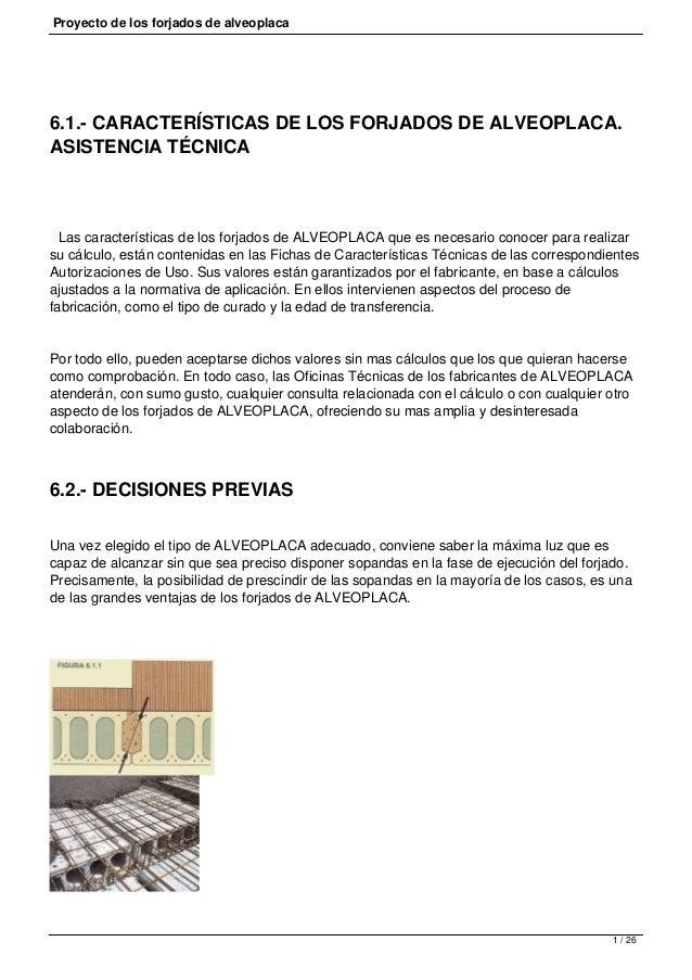 Proyecto de los forjados de alveoplaca 6.1.- CARACTERÍSTICAS DE LOS FORJADOS DE ALVEOPLACA. ASISTENCIA TÉCNICA Las caracte...