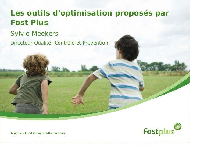 Les outils d'optimisation proposés parFost PlusSylvie MeekersDirecteur Qualité, Contrôle et Prévention