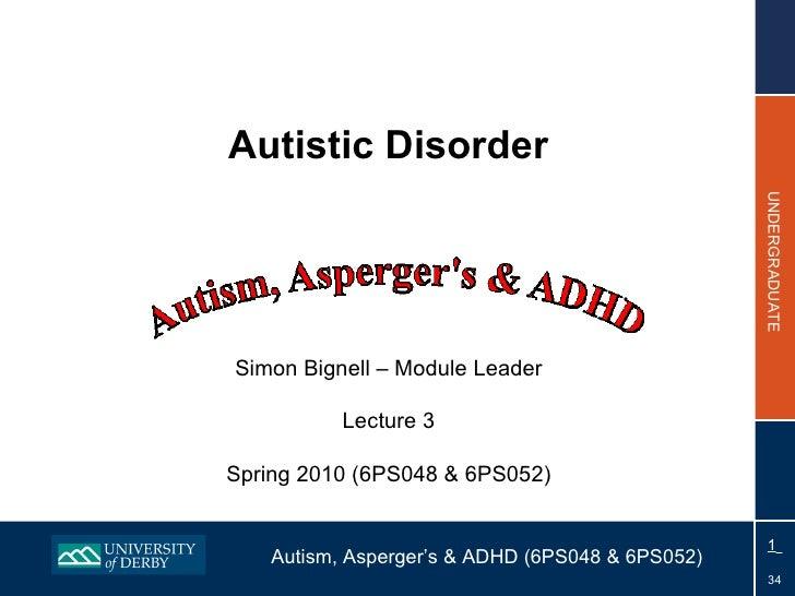 Autistic Disorder Simon Bignell – Module Leader Lecture 3 Spring 2010 (6PS048 & 6PS052)