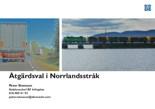Åtgärdsval i NorrlandsstråkPeter StenssonSektionschef ÅF Infraplan010-505 61 92peter.stensson@afconsult.com