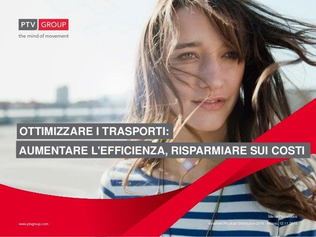 www.ptvgroup.comwww.ptvgroup.com Marco Picciafuoco Excellent Physical Distribution 2015 | Milano, 12.11.2015 TITOLO TITOLO...