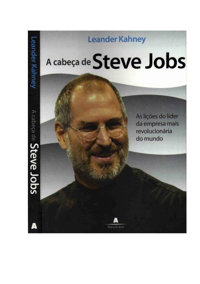A cabeça de Steve Jobs  Leander Kahney  Tradução Maria Helena Lyra Carlos Irineu da Costa  4ª reimpressão  Título original...