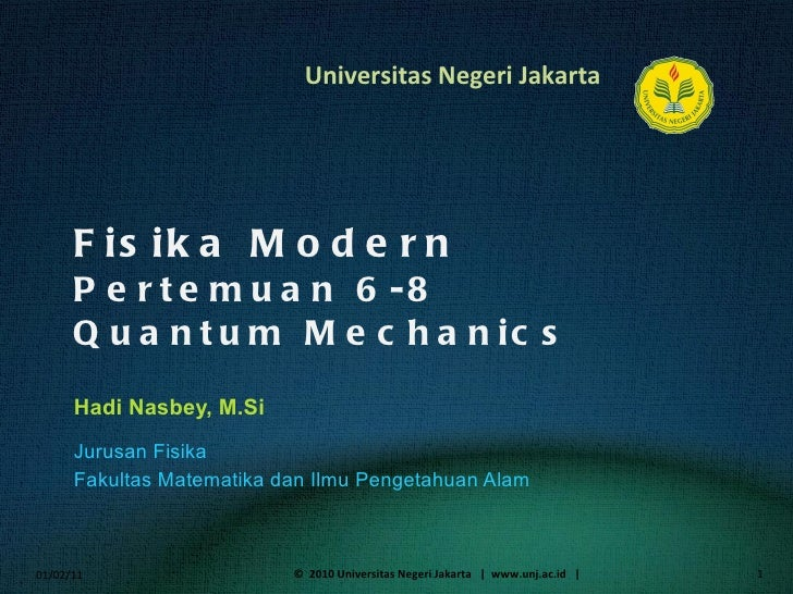 Fisika Modern Pertemuan 6-8 Quantum Mechanics Hadi Nasbey, M.Si <ul><li>Jurusan Fisika </li></ul><ul><li>Fakultas Matemati...
