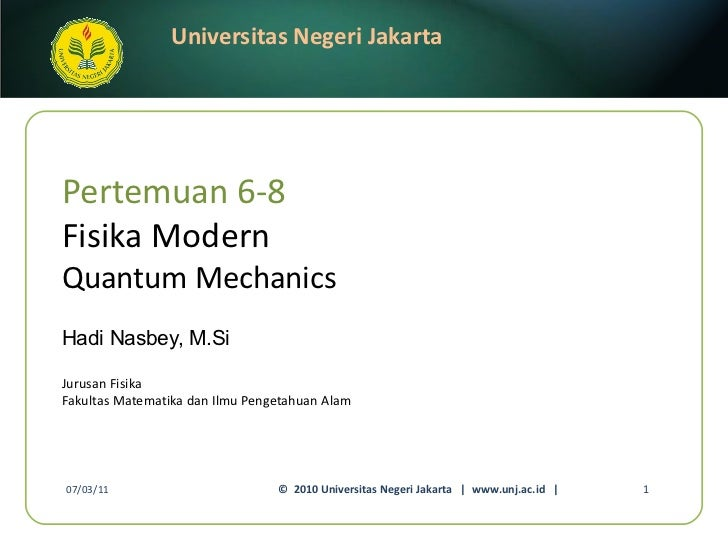 Pertemuan 6-8 Fisika Modern Quantum Mechanics Hadi Nasbey, M.Si <ul><li>Jurusan Fisika </li></ul><ul><li>Fakultas Matemati...