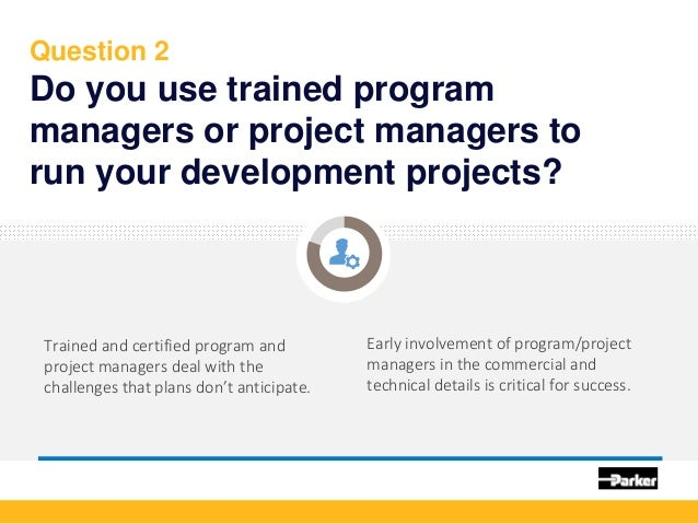 Question 2 Do you use trained program managers or project managers to run your development projects? Trained and certified...