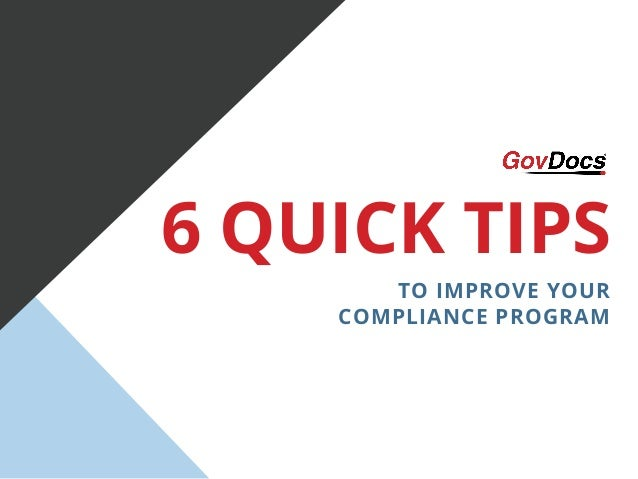 6 QUICK TIPS TO IMPROVE YOUR COMPLIANCE PROGRAM