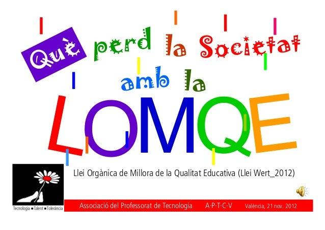 uè perd la SocietatQ       amb la   Llei Orgànica de Millora de la Qualitat Educativa (Llei Wert_2012)    Associació del P...