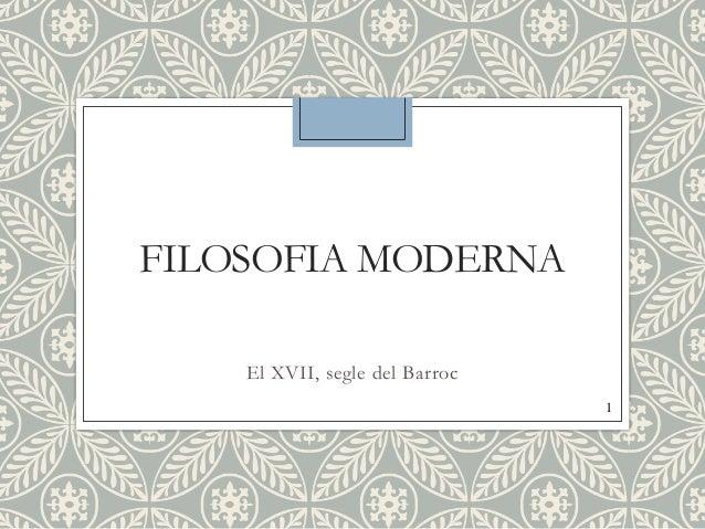 FILOSOFIA MODERNA El XVII, segle del Barroc 1