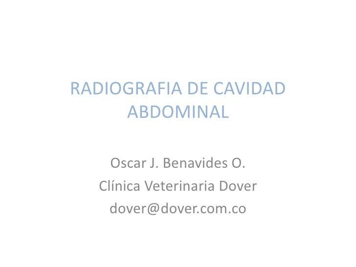RADIOGRAFIA DE CAVIDAD      ABDOMINAL      Oscar J. Benavides O.   Clínica Veterinaria Dover     dover@dover.com.co