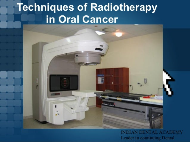 Techniques of Radiotherapy in Oral Cancer INDIAN DENTAL ACADEMY Leader in continuing Dental