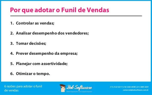 Por que adotar o Funil de Vendas 1. Controlar as vendas; 2. Analisar desempenho dos vendedores; 3. Tomar decisões; 4. Prev...