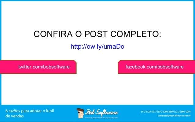 CONFIRA O POST COMPLETO: http://ow.ly/umaDo twitter.com/bobsoftware  6 razões para adotar o funil de vendas  facebook.com/...