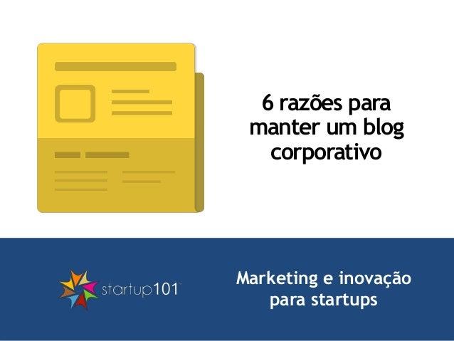 Marketing e inovação para startups 6 razões para manter um blog corporativo