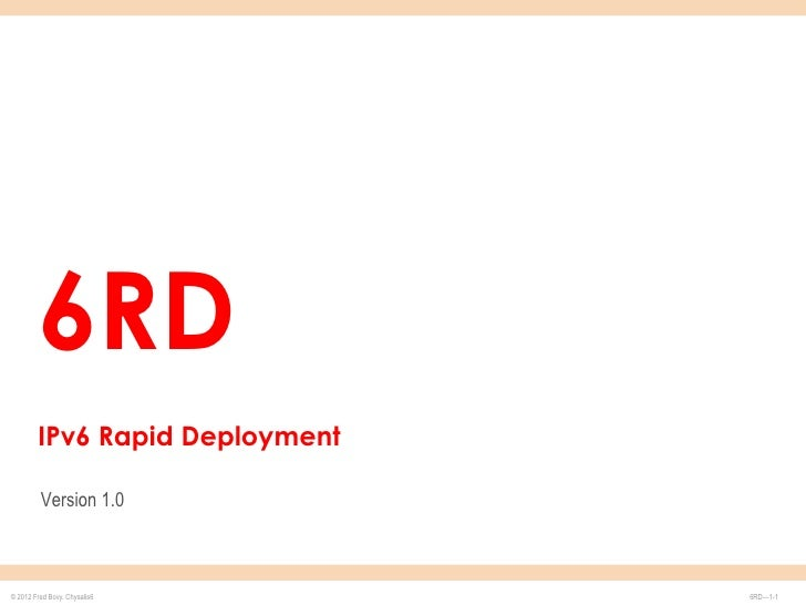 6RD        IPv6 Rapid Deployment         Version 1.0© 2012 Fred Bovy. Chysalis6     6RD—1-1