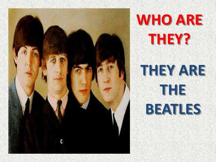 WHO ARE THEY?THEY ARE   THE BEATLES