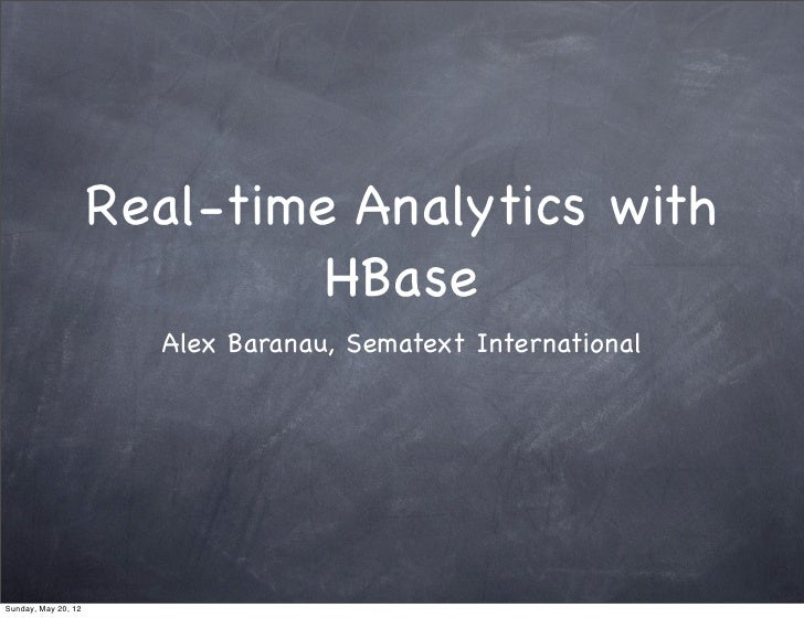 Real-time Analytics with                              HBase                       Alex Baranau, Sematext InternationalSund...