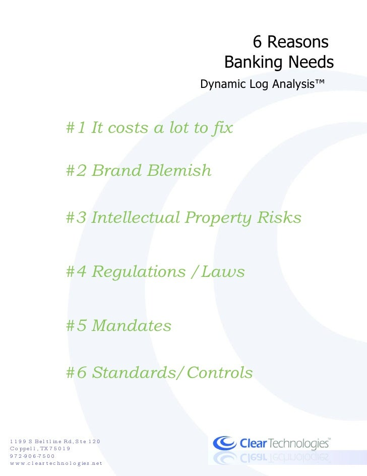 6 Reasons  Banking Needs Dynamic Log Analysis™   #1 It costs a lot to fix #2 Brand Blemish #3 Intellectual Property Risks ...