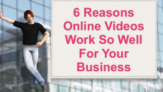 6 Reasons Online Videos Work So Well For Your Business